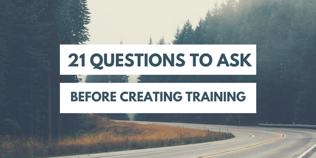 21 Questions to ask before Designing Any Training Program