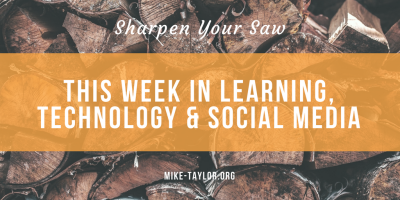 Sharpen your saw with this week's best from learning, technology & social media