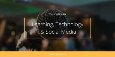mike taylor : The best of the week from learning, technology, design and social media