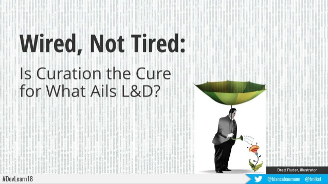 Wired Not Tired - Is Curation the Cure for What Ails L&D